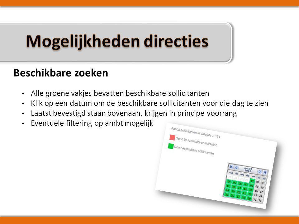Beschikbare zoeken -Alle groene vakjes bevatten beschikbare sollicitanten -Klik op een datum om de beschikbare sollicitanten voor die dag te zien -Laatst bevestigd staan bovenaan, krijgen in principe voorrang -Eventuele filtering op ambt mogelijk