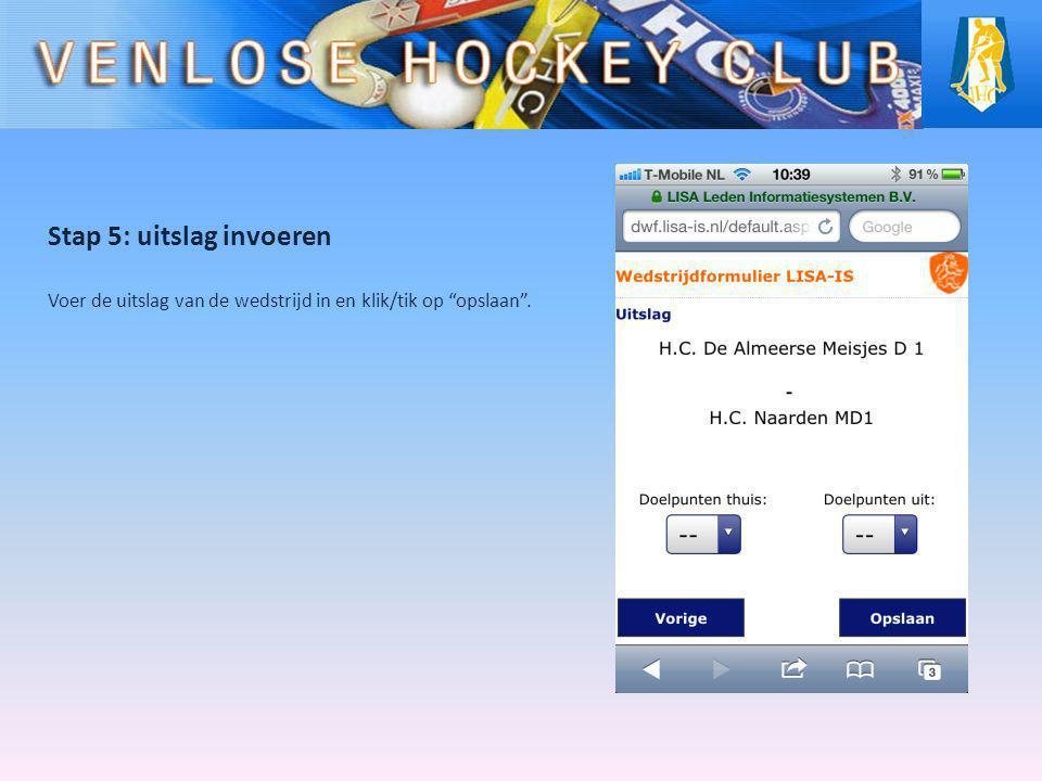 """Stap 5: uitslag invoeren Voer de uitslag van de wedstrijd in en klik/tik op """"opslaan""""."""