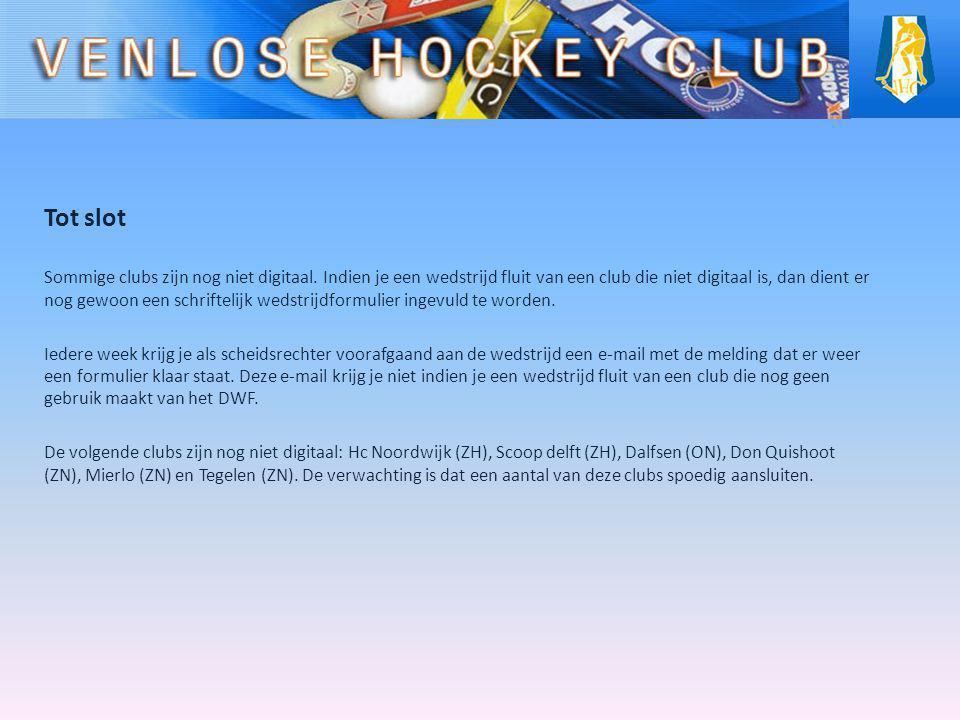 Tot slot Sommige clubs zijn nog niet digitaal. Indien je een wedstrijd fluit van een club die niet digitaal is, dan dient er nog gewoon een schrifteli