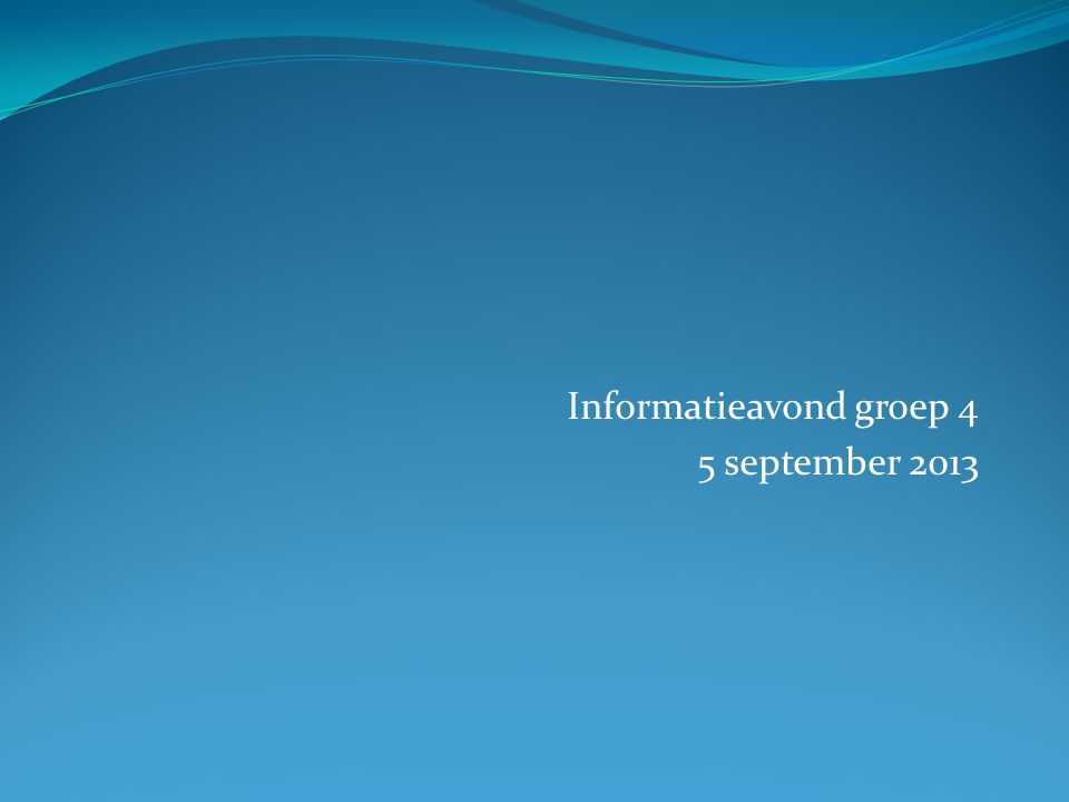 Informatieavond groep 4 5 september 2013