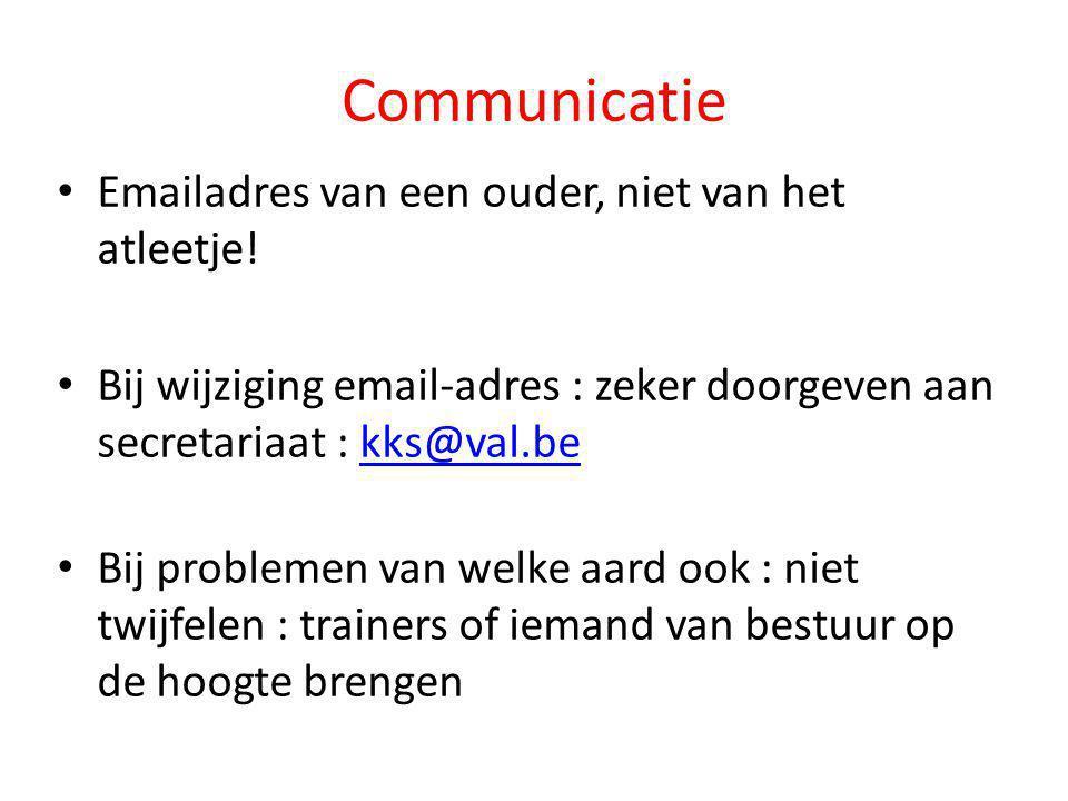 Communicatie • Emailadres van een ouder, niet van het atleetje! • Bij wijziging email-adres : zeker doorgeven aan secretariaat : kks@val.bekks@val.be