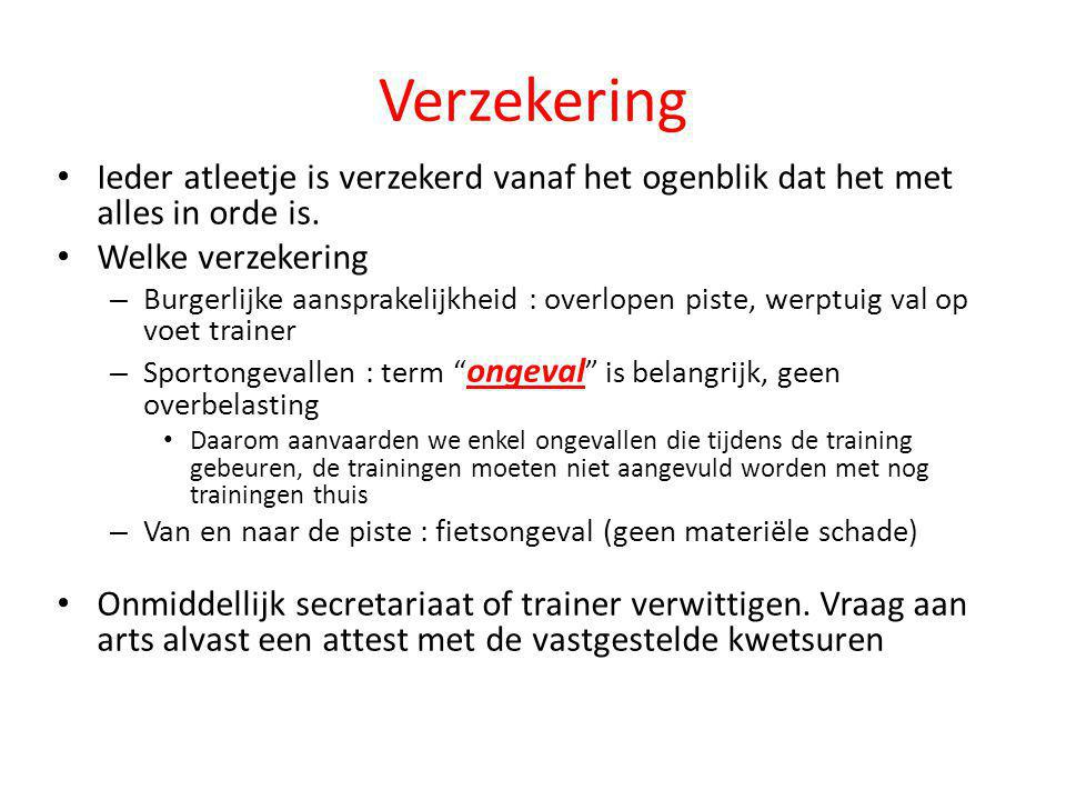 Verzekering • Ieder atleetje is verzekerd vanaf het ogenblik dat het met alles in orde is. • Welke verzekering – Burgerlijke aansprakelijkheid : overl