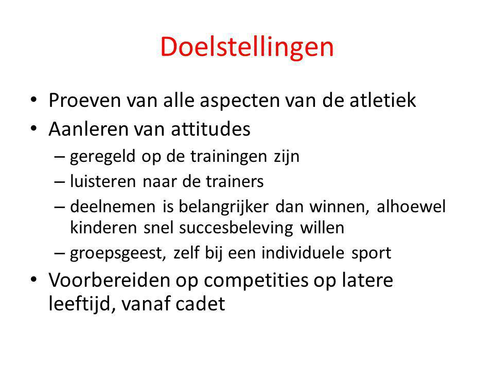 Doelstellingen • Proeven van alle aspecten van de atletiek • Aanleren van attitudes – geregeld op de trainingen zijn – luisteren naar de trainers – de