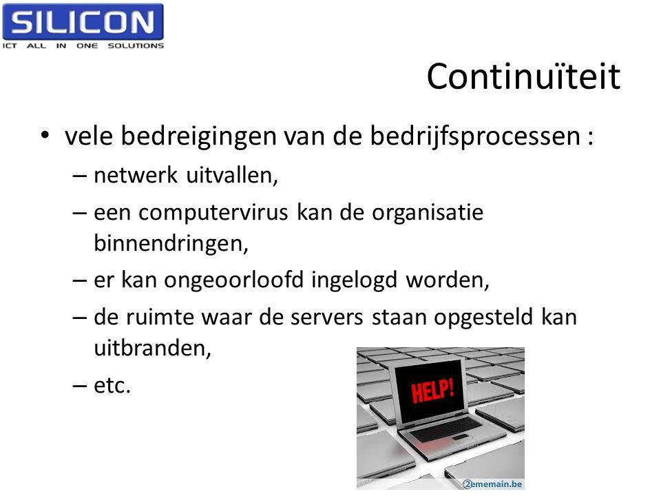 Continuïteit • vele bedreigingen van de bedrijfsprocessen : – netwerk uitvallen, – een computervirus kan de organisatie binnendringen, – er kan ongeoo