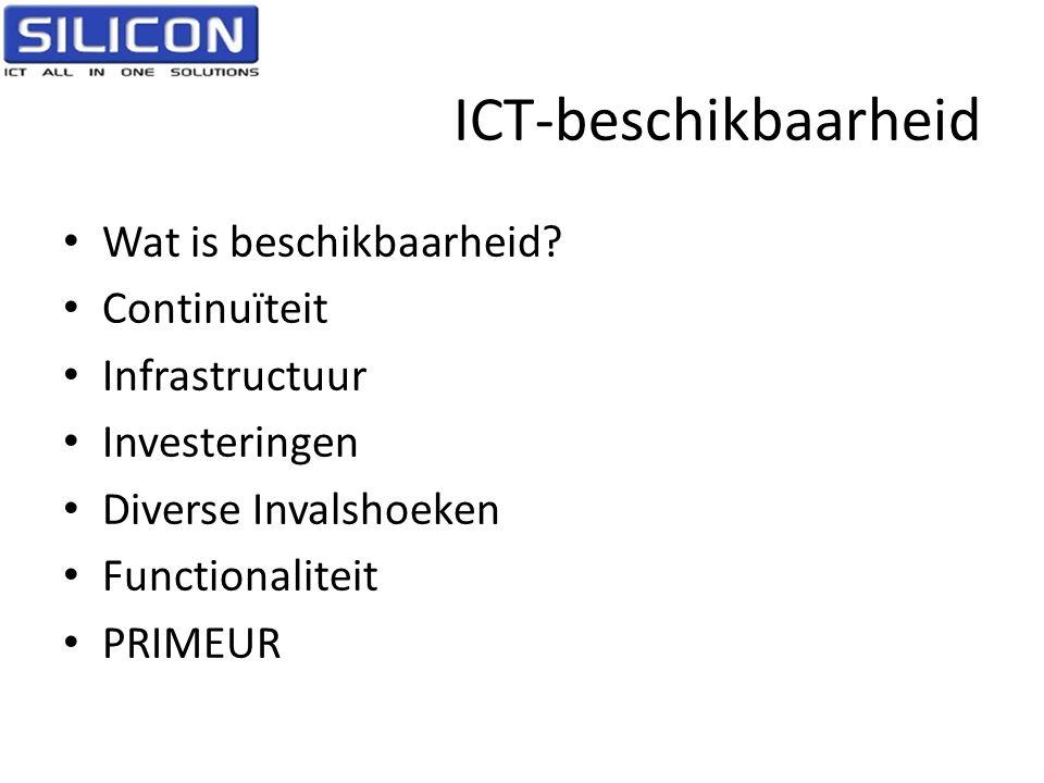 ICT-beschikbaarheid • Wat is beschikbaarheid? • Continuïteit • Infrastructuur • Investeringen • Diverse Invalshoeken • Functionaliteit • PRIMEUR