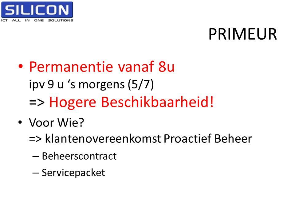 PRIMEUR • Permanentie vanaf 8u ipv 9 u 's morgens (5/7) => Hogere Beschikbaarheid! • Voor Wie? => klantenovereenkomst Proactief Beheer – Beheerscontra