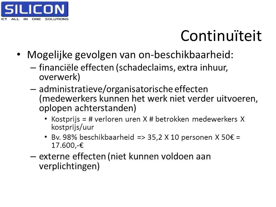 Continuïteit • Mogelijke gevolgen van on-beschikbaarheid: – financiële effecten (schadeclaims, extra inhuur, overwerk) – administratieve/organisatoris