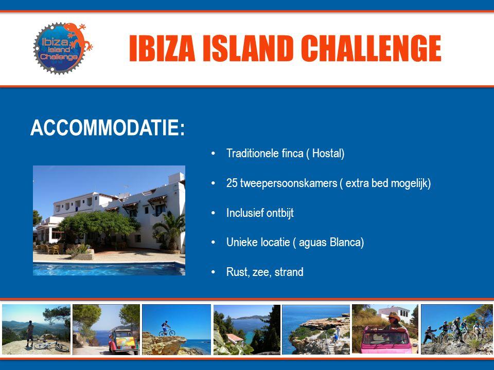 IBIZA ISLAND CHALLENGE ACCOMMODATIE: • Traditionele finca ( Hostal) • 25 tweepersoonskamers ( extra bed mogelijk) • Inclusief ontbijt • Unieke locatie ( aguas Blanca) • Rust, zee, strand