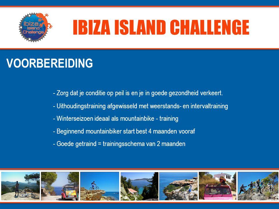 IBIZA ISLAND CHALLENGE - Zorg dat je conditie op peil is en je in goede gezondheid verkeert.