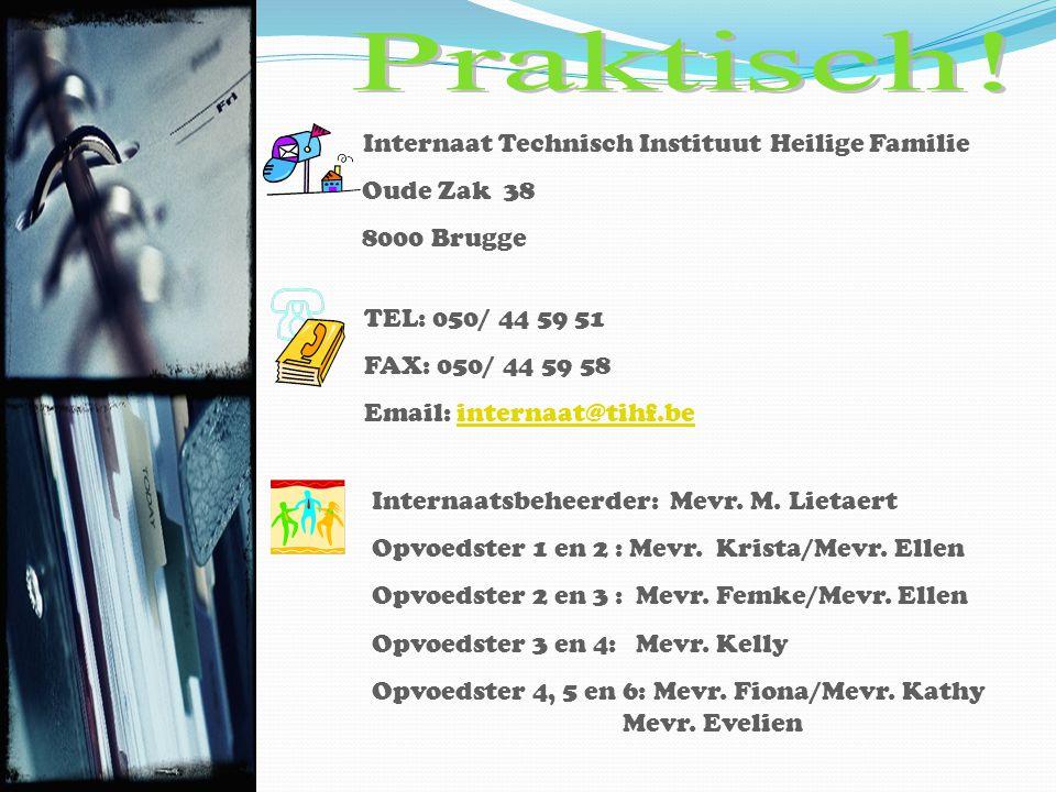Internaat Technisch Instituut Heilige Familie Oude Zak 38 8000 Brugge TEL: 050/ 44 59 51 FAX: 050/ 44 59 58 Email: internaat@tihf.beinternaat@tihf.be