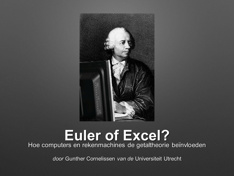 Euler of Excel? Hoe computers en rekenmachines de getaltheorie beïnvloeden door Gunther Cornelissen van de Universiteit Utrecht