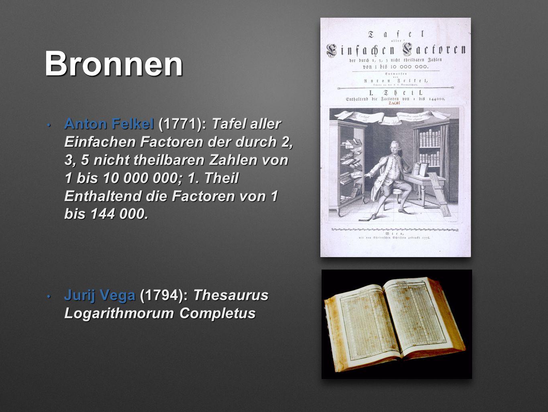 Bronnen • Anton Felkel (1771): Tafel aller Einfachen Factoren der durch 2, 3, 5 nicht theilbaren Zahlen von 1 bis 10 000 000; 1. Theil Enthaltend die