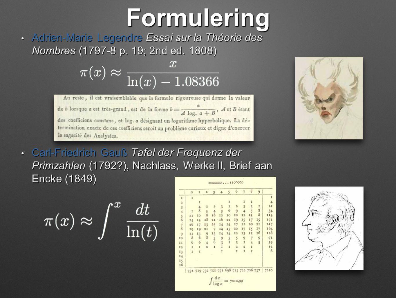 Formulering • Adrien-Marie Legendre Essai sur la Théorie des Nombres (1797-8 p. 19; 2nd ed. 1808) • Carl-Friedrich Gauß Tafel der Frequenz der Primzah