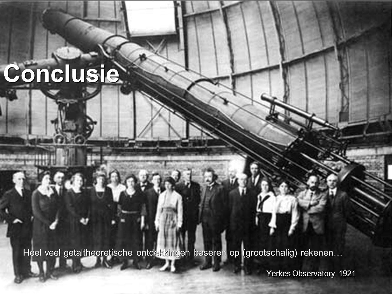 Conclusie Heel veel getaltheoretische ontdekkingen baseren op (grootschalig) rekenen… Yerkes Observatory, 1921