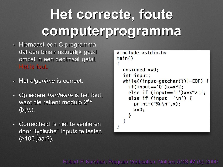 Het correcte, foute computerprogramma • Hiernaast een C-programma dat een binair natuurlijk getal omzet in een decimaal getal. Het is fout. • Het algo