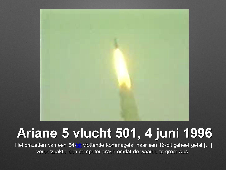 Ariane 5 vlucht 501, 4 juni 1996 Het omzetten van een 64-bit vlottende kommagetal naar een 16-bit geheel getal […] veroorzaakte een computer crash omd
