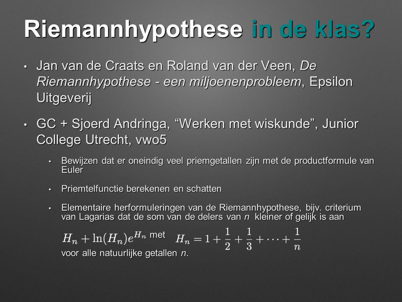 Riemannhypothese in de klas? • Jan van de Craats en Roland van der Veen, De Riemannhypothese - een miljoenenprobleem, Epsilon Uitgeverij • GC + Sjoerd