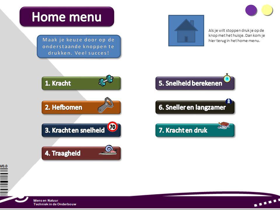 Als je wilt stoppen druk je op de knop met het huisje. Dan kom je hier terug in het home menu.