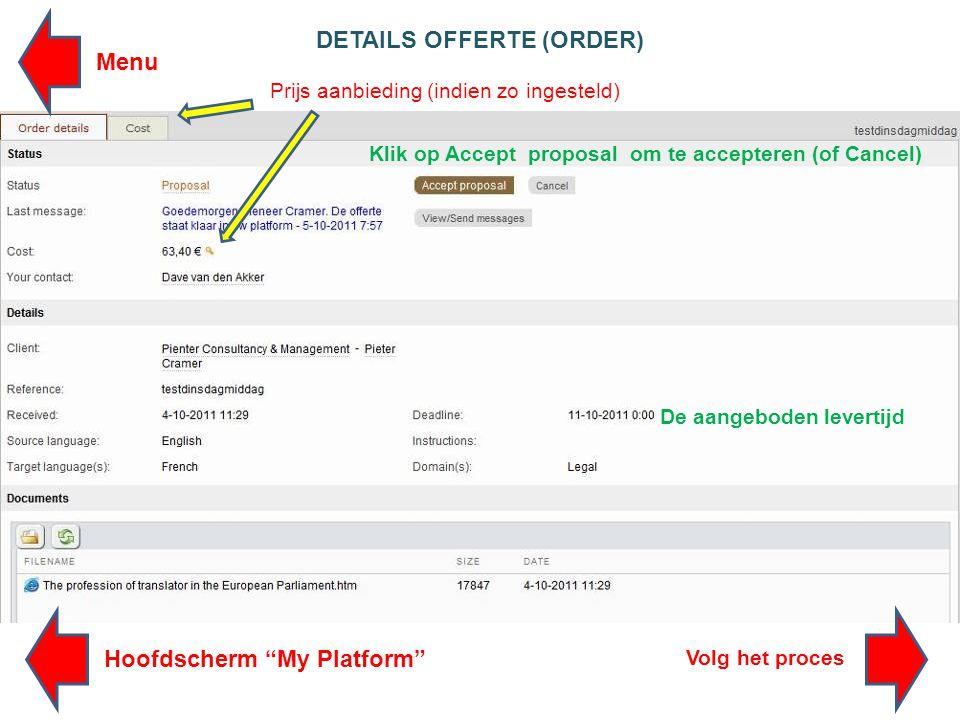 DETAILS OFFERTE (ORDER) Prijs aanbieding (indien zo ingesteld) Klik op Accept proposal om te accepteren (of Cancel) De aangeboden levertijd Volg het proces Hoofdscherm My Platform Menu
