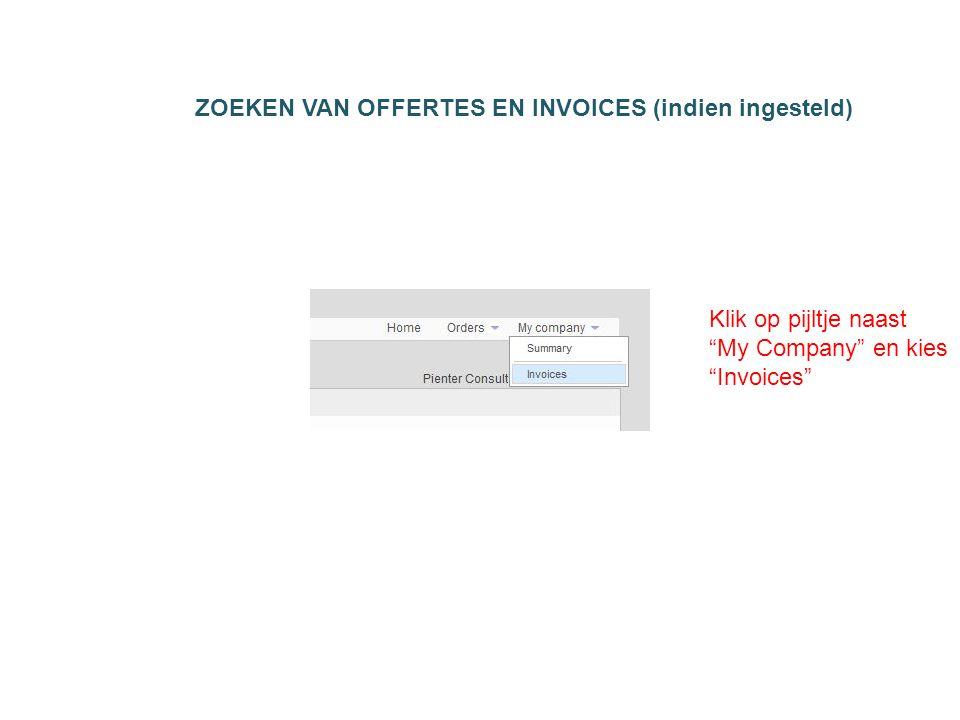 ZOEKEN VAN OFFERTES EN INVOICES (indien ingesteld) Klik op pijltje naast My Company en kies Invoices