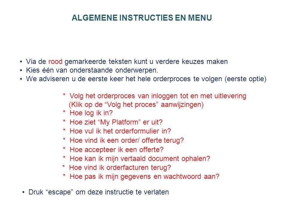 ALGEMENE INSTRUCTIES EN MENU • Via de rood gemarkeerde teksten kunt u verdere keuzes maken • Kies één van onderstaande onderwerpen.