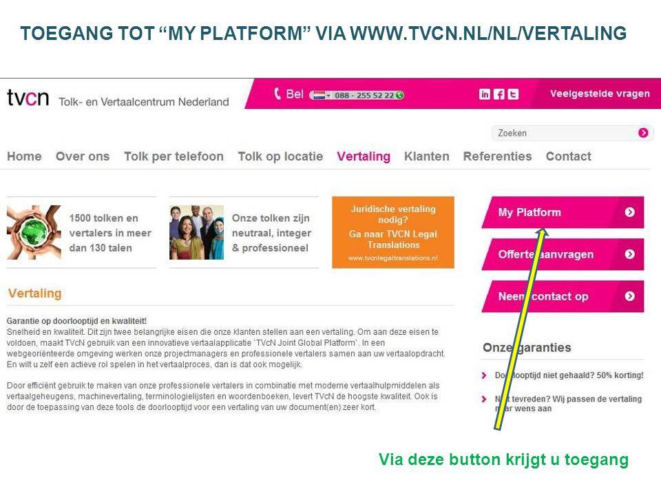 TOEGANG TOT MY PLATFORM VIA WWW.TVCN.NL/NL/VERTALING Via deze button krijgt u toegang