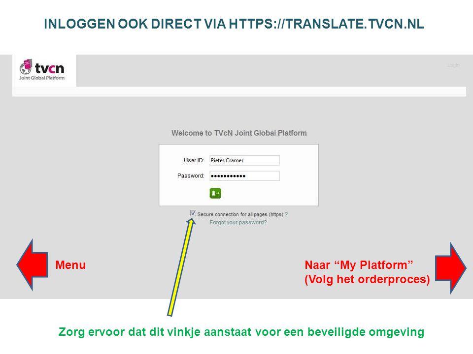 INLOGGEN OOK DIRECT VIA HTTPS://TRANSLATE.TVCN.NL Zorg ervoor dat dit vinkje aanstaat voor een beveiligde omgeving MenuNaar My Platform (Volg het orderproces)
