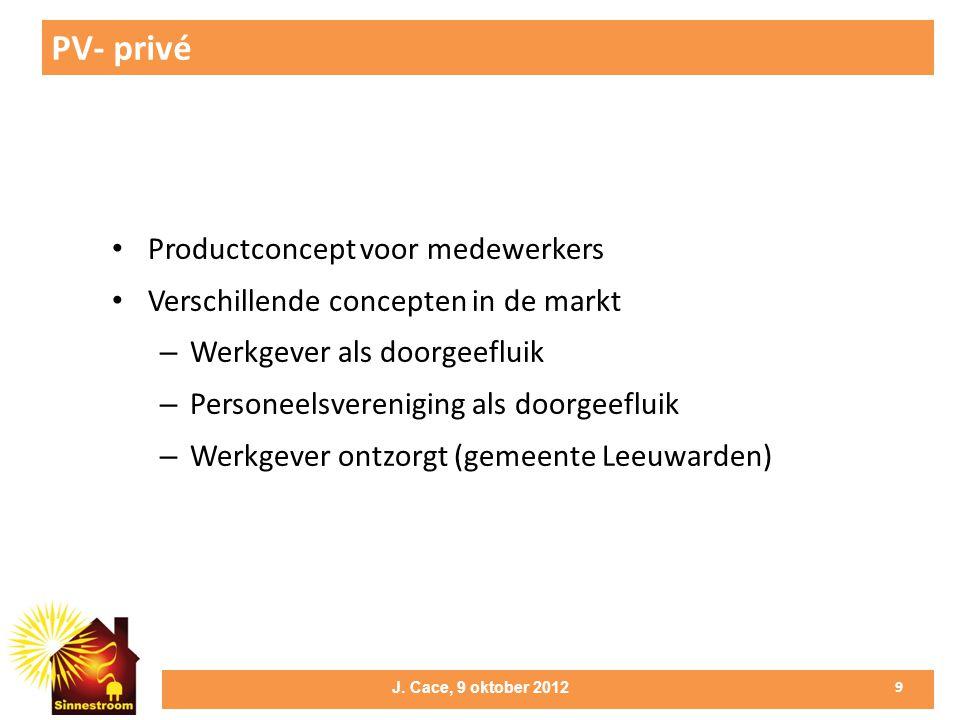 • Productconcept voor medewerkers • Verschillende concepten in de markt – Werkgever als doorgeefluik – Personeelsvereniging als doorgeefluik – Werkgever ontzorgt (gemeente Leeuwarden) PV- privé 9 J.