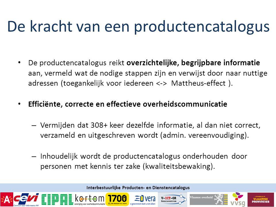 Interbestuurlijke Producten- en Dienstencatalogus • De productencatalogus reikt overzichtelijke, begrijpbare informatie aan, vermeld wat de nodige stappen zijn en verwijst door naar nuttige adressen (toegankelijk voor iedereen Mattheus-effect ).