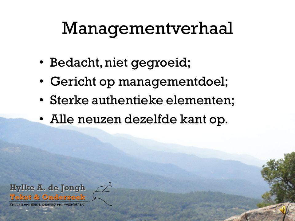 Managementverhaal • Bedacht, niet gegroeid; • Gericht op managementdoel; • Sterke authentieke elementen; • Alle neuzen dezelfde kant op.