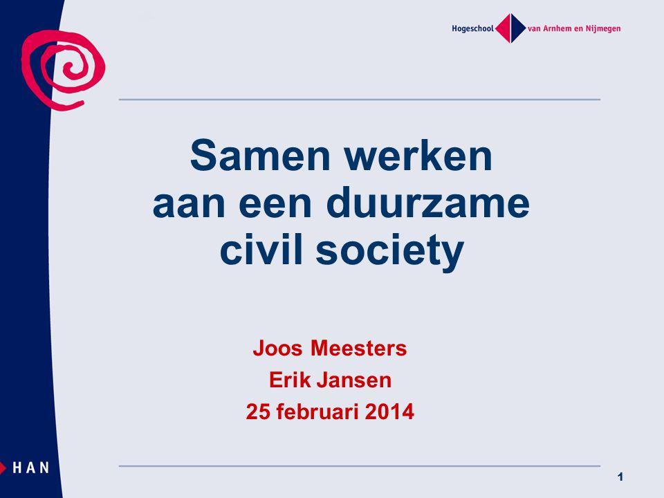 1 Samen werken aan een duurzame civil society Joos Meesters Erik Jansen 25 februari 2014