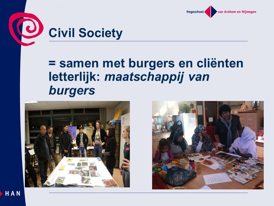 = samen met burgers en cliënten letterlijk: maatschappij van burgers Civil Society