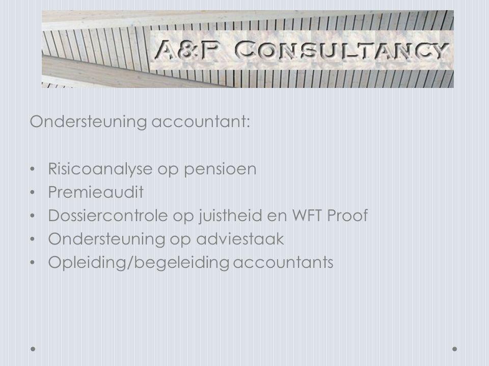 Ondersteuning accountant: • Risicoanalyse op pensioen • Premieaudit • Dossiercontrole op juistheid en WFT Proof • Ondersteuning op adviestaak • Opleiding/begeleiding accountants