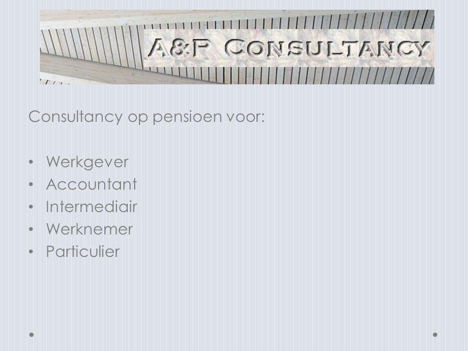 Consultancy op pensioen voor: • Werkgever • Accountant • Intermediair • Werknemer • Particulier