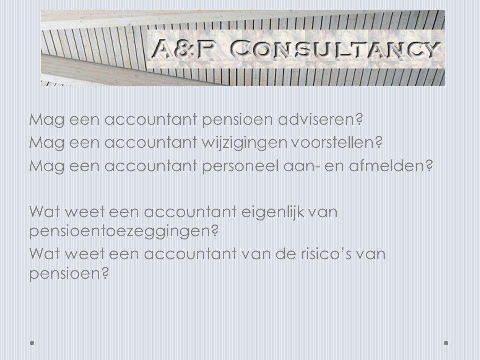 Mag een accountant pensioen adviseren.Mag een accountant wijzigingen voorstellen.
