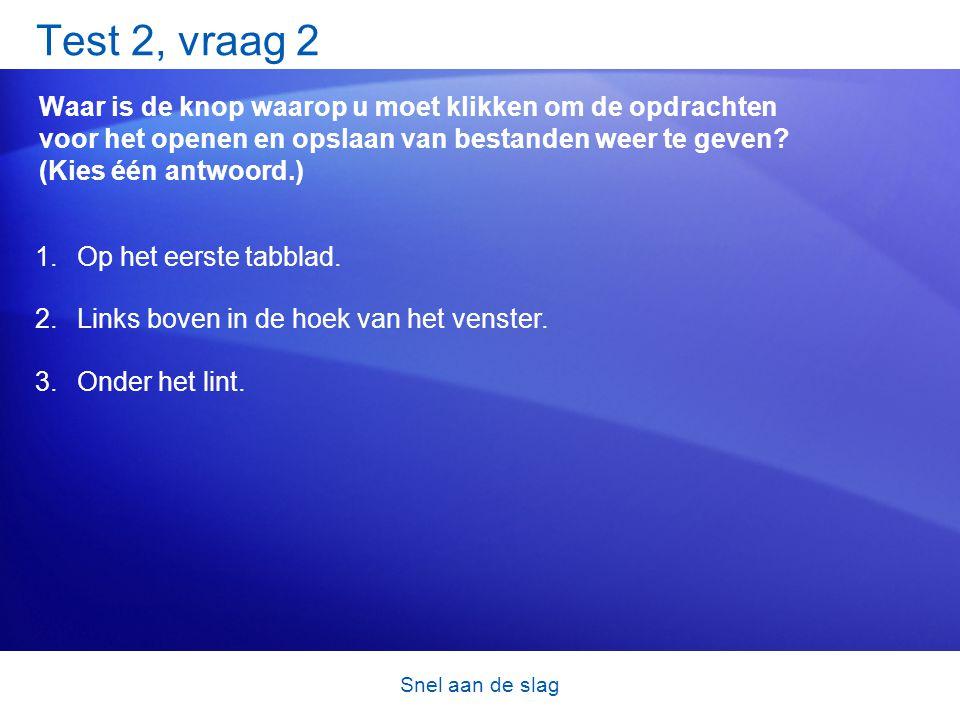 Snel aan de slag Test 2, vraag 2 Waar is de knop waarop u moet klikken om de opdrachten voor het openen en opslaan van bestanden weer te geven? (Kies