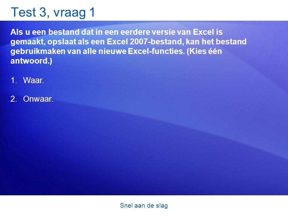 Snel aan de slag Test 3, vraag 1 Als u een bestand dat in een eerdere versie van Excel is gemaakt, opslaat als een Excel 2007-bestand, kan het bestand