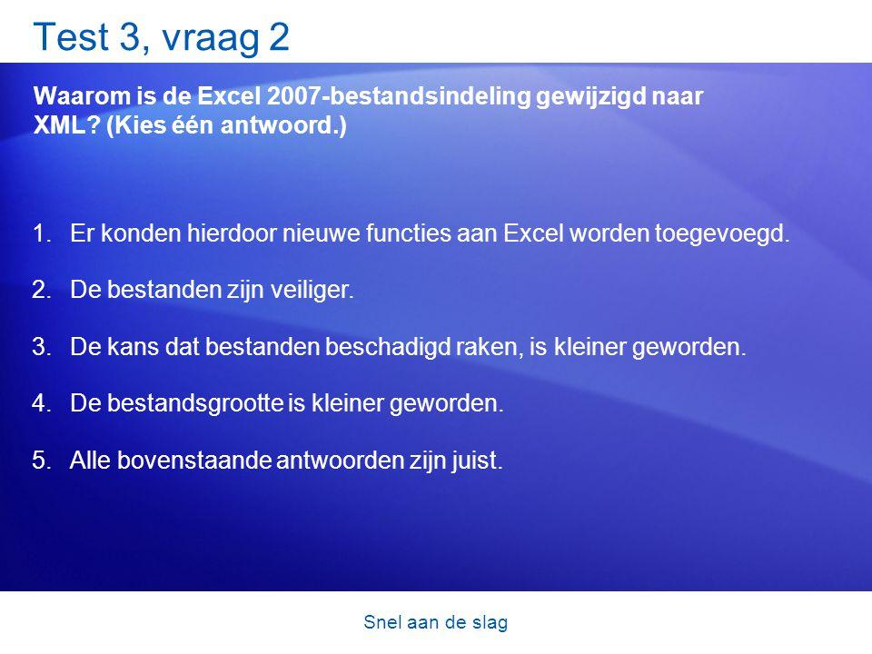 Snel aan de slag Test 3, vraag 2 Waarom is de Excel 2007-bestandsindeling gewijzigd naar XML? (Kies één antwoord.) 1.Er konden hierdoor nieuwe functie