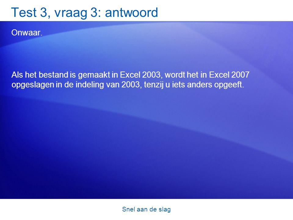 Snel aan de slag Test 3, vraag 3: antwoord Onwaar. Als het bestand is gemaakt in Excel 2003, wordt het in Excel 2007 opgeslagen in de indeling van 200