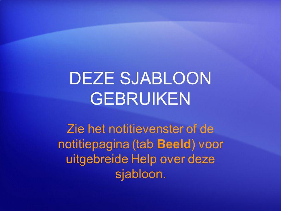 DEZE SJABLOON GEBRUIKEN Zie het notitievenster of de notitiepagina (tab Beeld) voor uitgebreide Help over deze sjabloon.