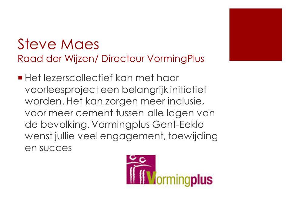 Steve Maes Raad der Wijzen/ Directeur VormingPlus  Het lezerscollectief kan met haar voorleesproject een belangrijk initiatief worden.