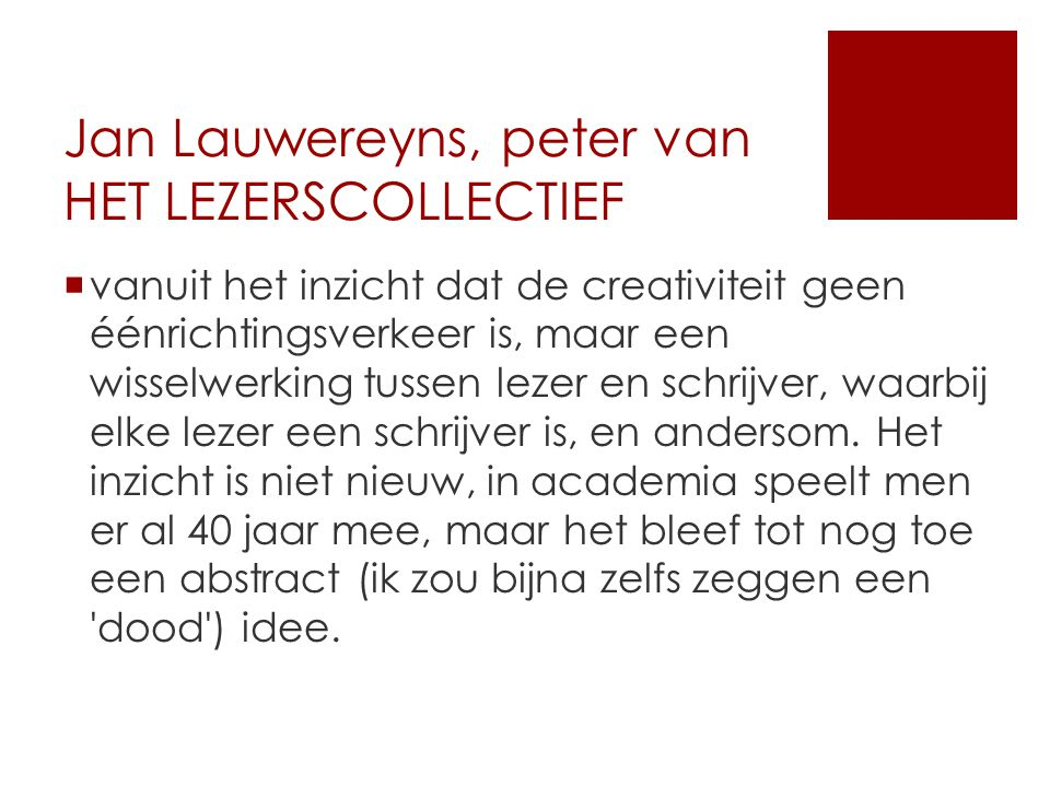 Jan Lauwereyns, peter van HET LEZERSCOLLECTIEF  vanuit het inzicht dat de creativiteit geen éénrichtingsverkeer is, maar een wisselwerking tussen lezer en schrijver, waarbij elke lezer een schrijver is, en andersom.
