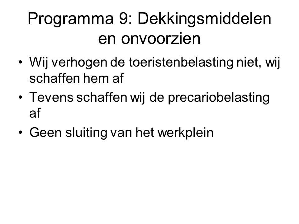 Programma 9: Dekkingsmiddelen en onvoorzien •Wij verhogen de toeristenbelasting niet, wij schaffen hem af •Tevens schaffen wij de precariobelasting af •Geen sluiting van het werkplein