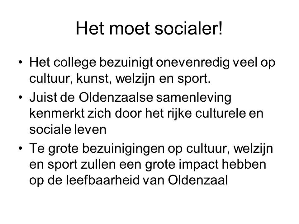 Het moet socialer.•Het college bezuinigt onevenredig veel op cultuur, kunst, welzijn en sport.