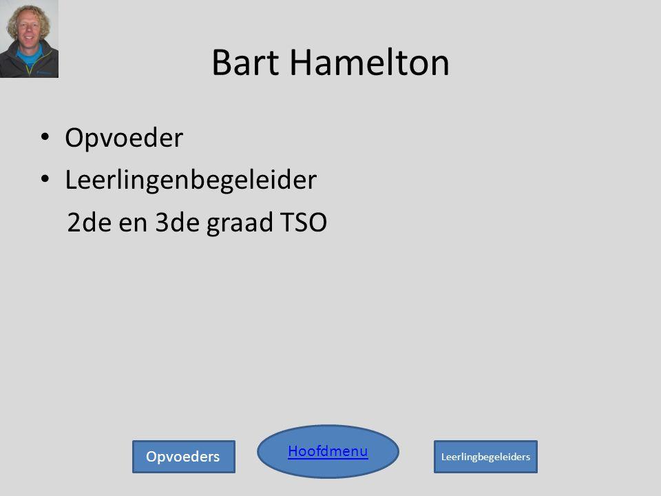 Bart Hamelton • Opvoeder • Leerlingenbegeleider 2de en 3de graad TSO Hoofdmenu Opvoeders Leerlingbegeleiders