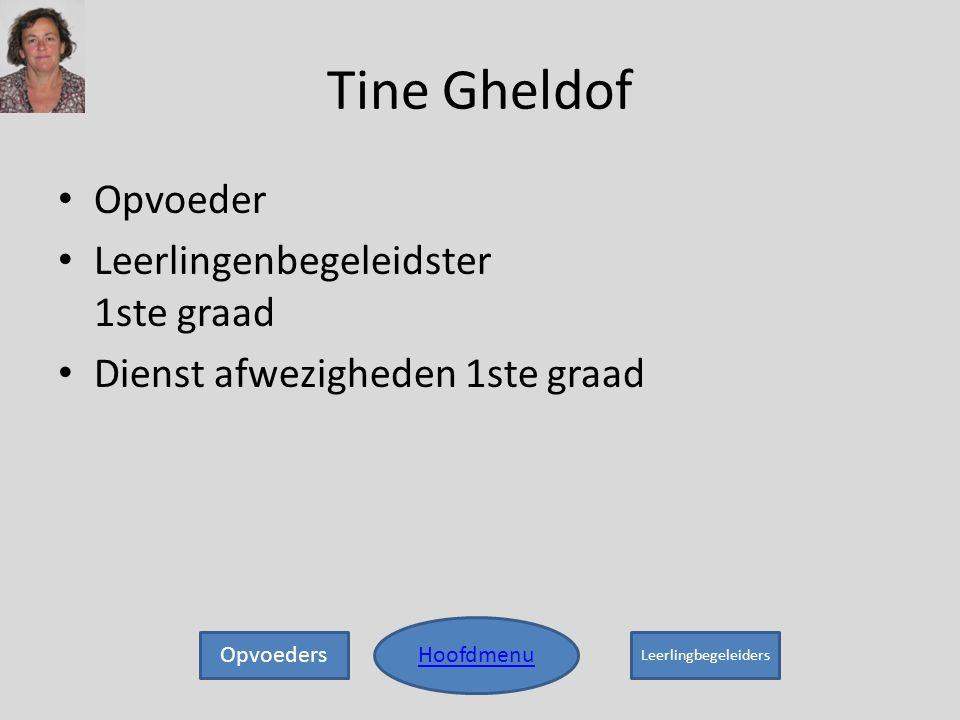 Tine Gheldof • Opvoeder • Leerlingenbegeleidster 1ste graad • Dienst afwezigheden 1ste graad Hoofdmenu Opvoeders Leerlingbegeleiders