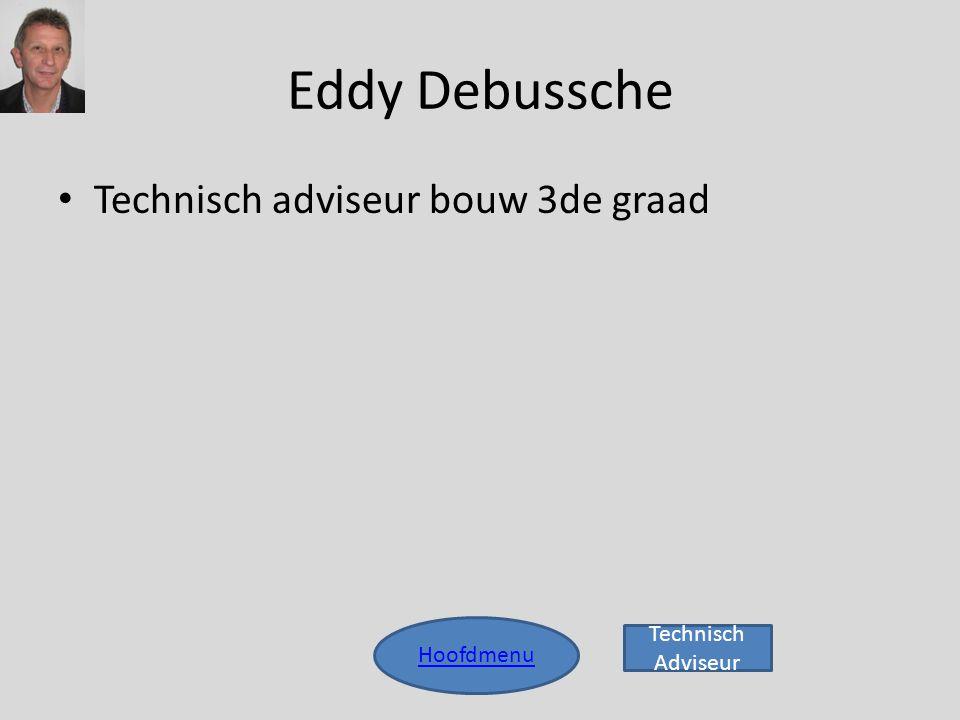 Eddy Debussche Hoofdmenu • Technisch adviseur bouw 3de graad Technisch Adviseur