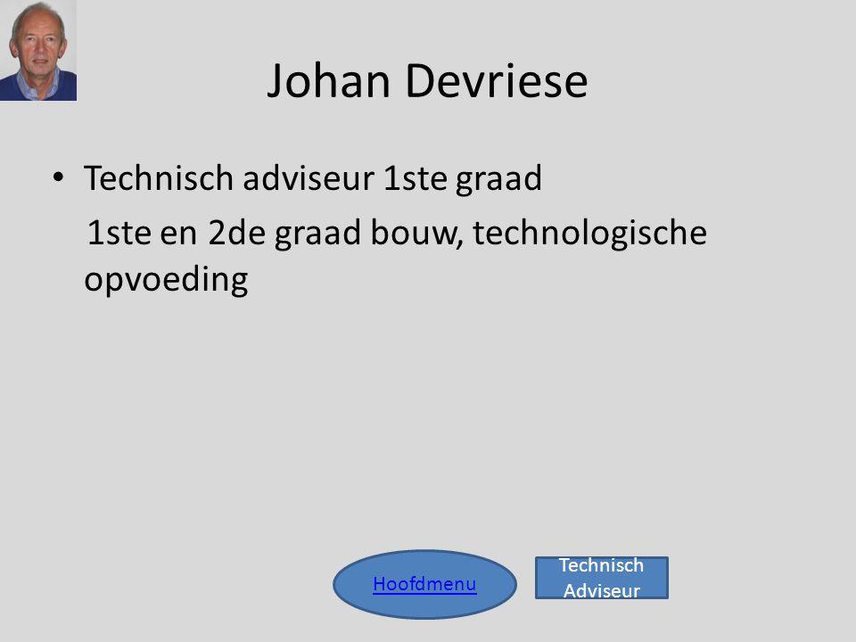 Johan Devriese Hoofdmenu • Technisch adviseur 1ste graad 1ste en 2de graad bouw, technologische opvoeding Technisch Adviseur