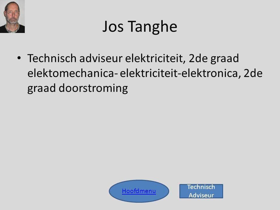 Jos Tanghe Hoofdmenu • Technisch adviseur elektriciteit, 2de graad elektomechanica- elektriciteit-elektronica, 2de graad doorstroming Technisch Advise