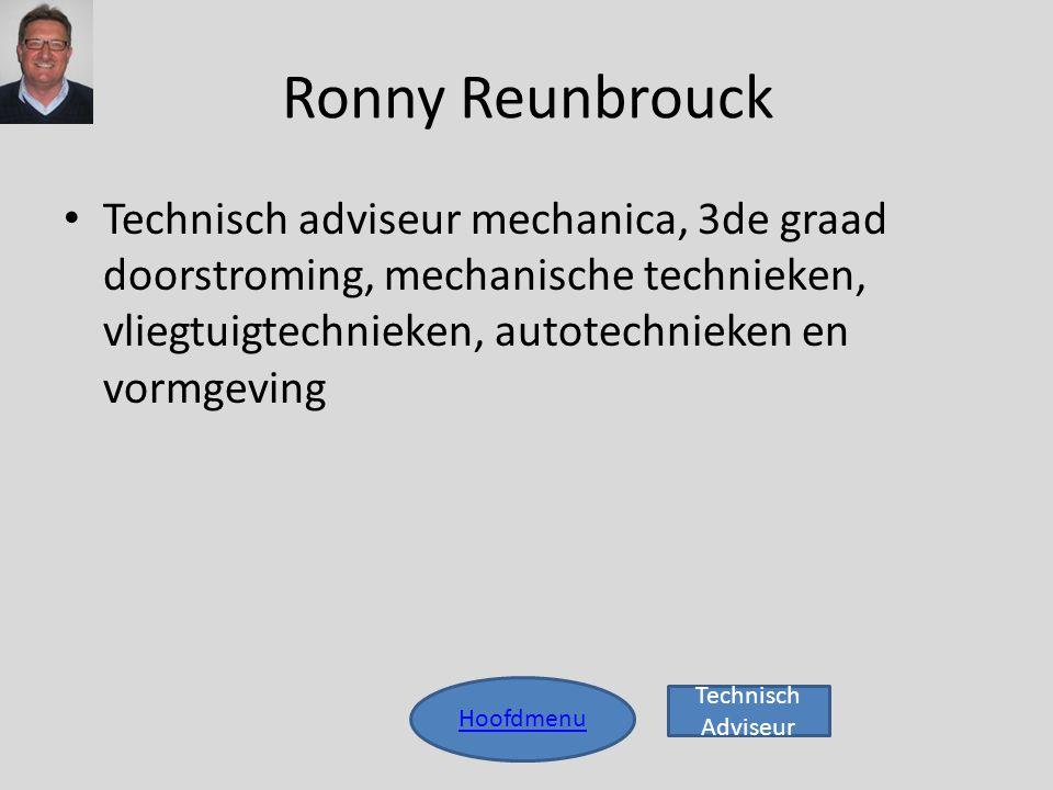 Ronny Reunbrouck Hoofdmenu • Technisch adviseur mechanica, 3de graad doorstroming, mechanische technieken, vliegtuigtechnieken, autotechnieken en vorm